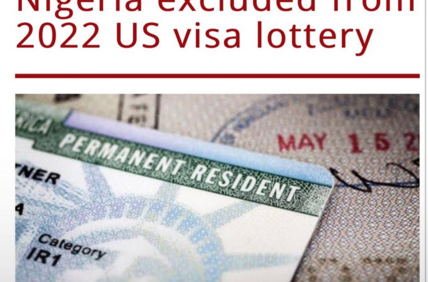 Immigration Tips: Nigeria Excluded From 2022 US Visa Lottery.